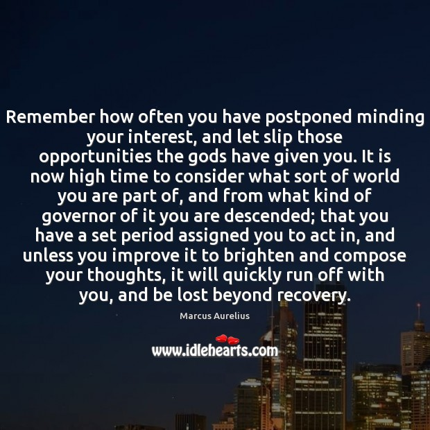 Remember how often you have postponed minding your interest, and let slip Image