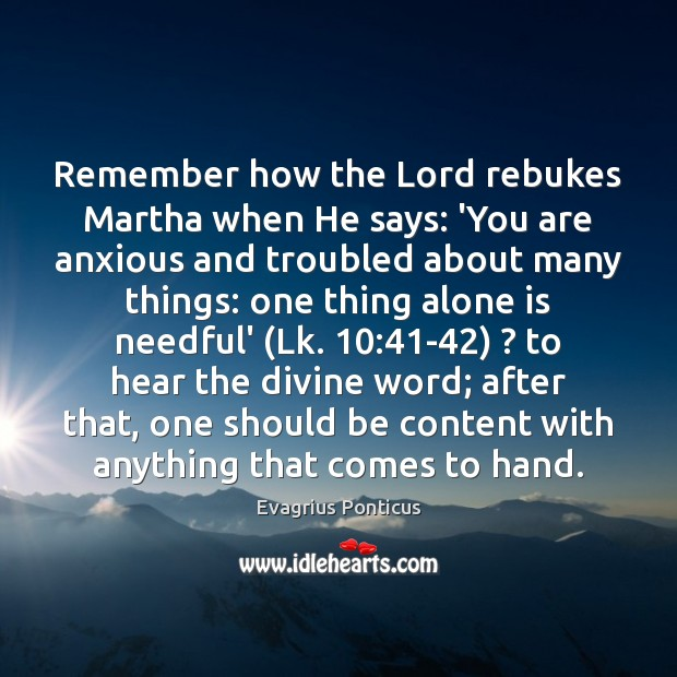 Remember how the Lord rebukes Martha when He says: 'You are anxious Evagrius Ponticus Picture Quote