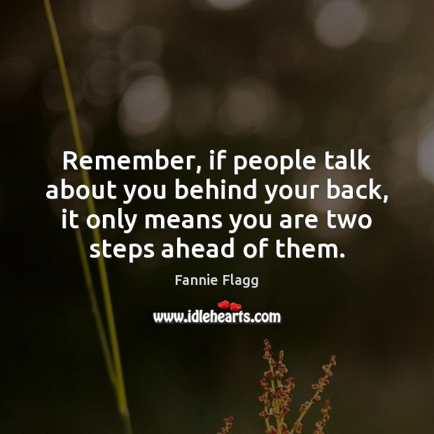 Image, Remember, if people talk about you behind your back, it only means