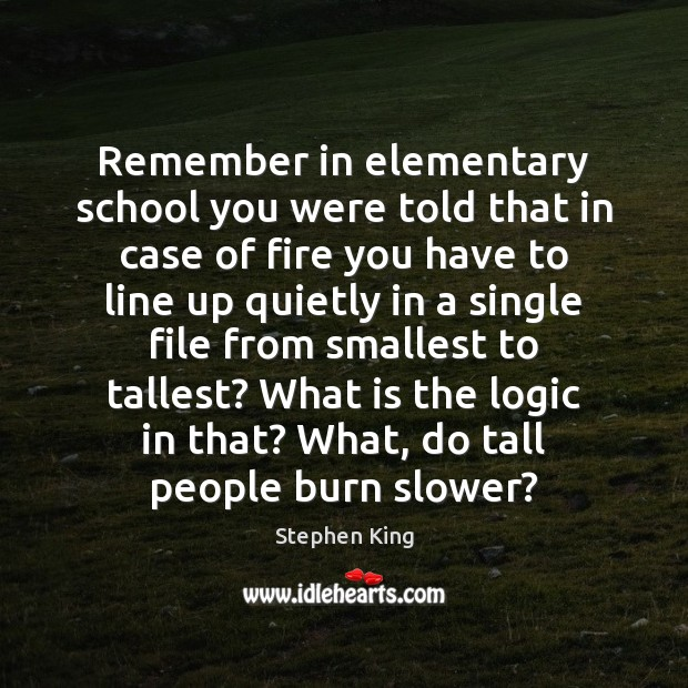 Remember in elementary school you were told that in case of fire Image
