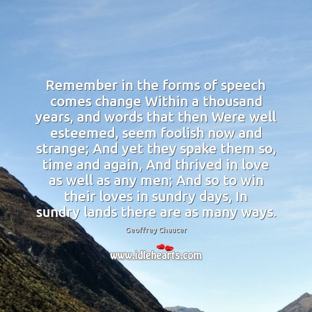 Remember in the forms of speech comes change Within a thousand years, Geoffrey Chaucer Picture Quote