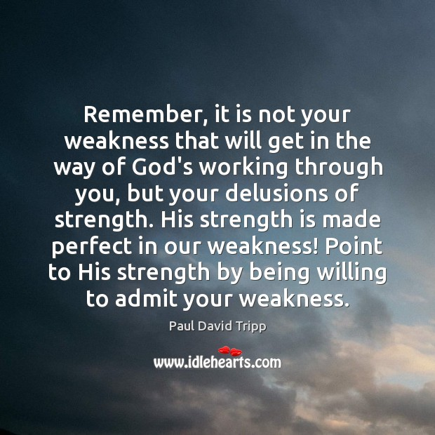 Remember, it is not your weakness that will get in the way Strength Quotes Image