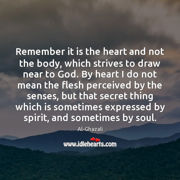 Remember it is the heart and not the body, which strives to Image