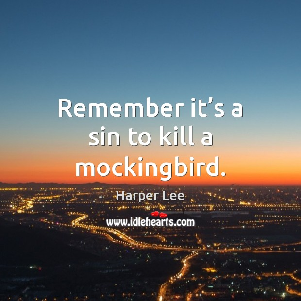 Remember it's a sin to kill a mockingbird. Harper Lee Picture Quote