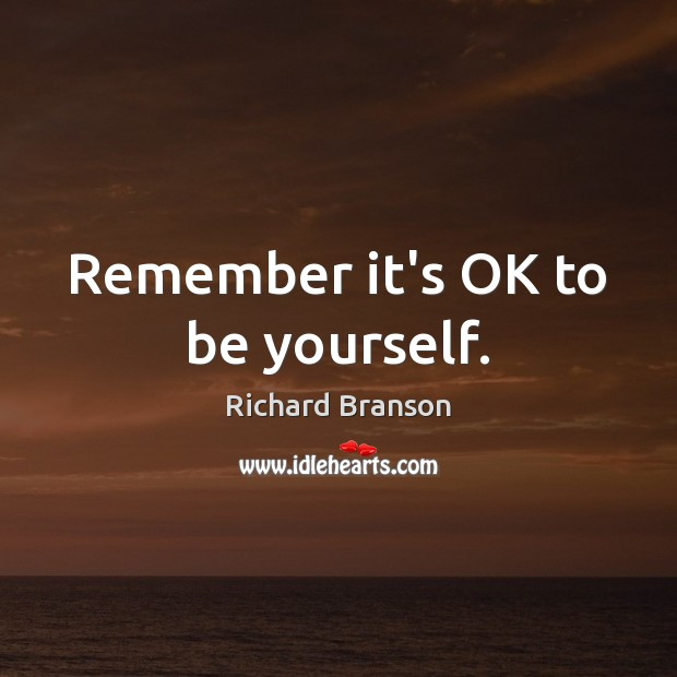 Remember it's OK to be yourself. Image