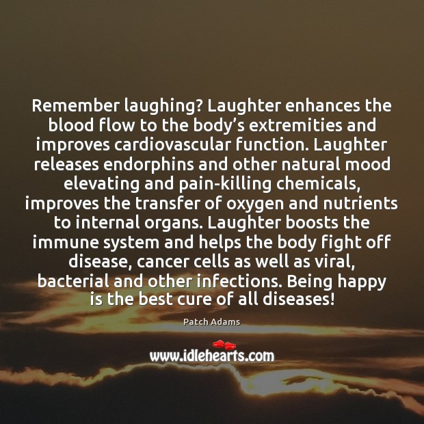 Image, Remember laughing? Laughter enhances the blood flow to the body's extremities