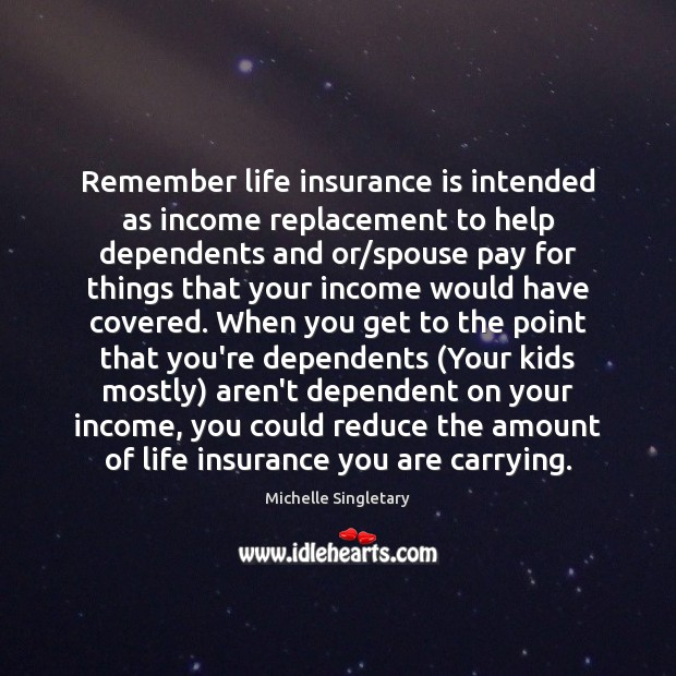 Remember life insurance is intended as income replacement to help dependents and Michelle Singletary Picture Quote