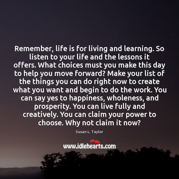 Image, Remember, life is for living and learning. So listen to your life