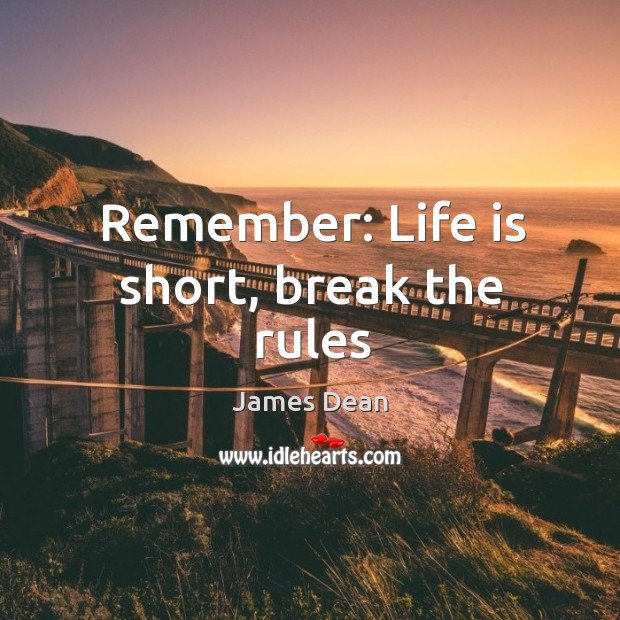Remember: Life is short, break the rules Image