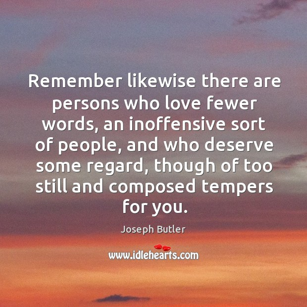 Remember likewise there are persons who love fewer words Joseph Butler Picture Quote
