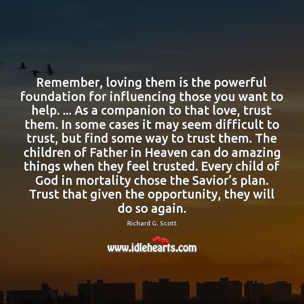 Remember, loving them is the powerful foundation for influencing those you want Plan Quotes Image
