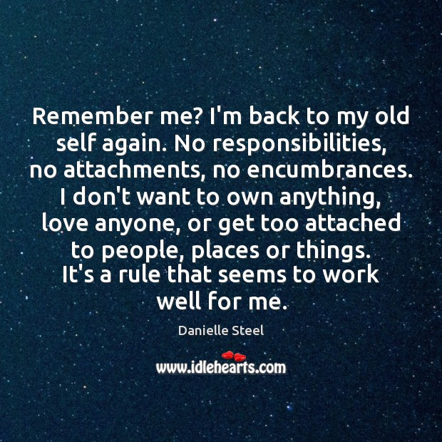 Remember me? I'm back to my old self again. No responsibilities, no Danielle Steel Picture Quote