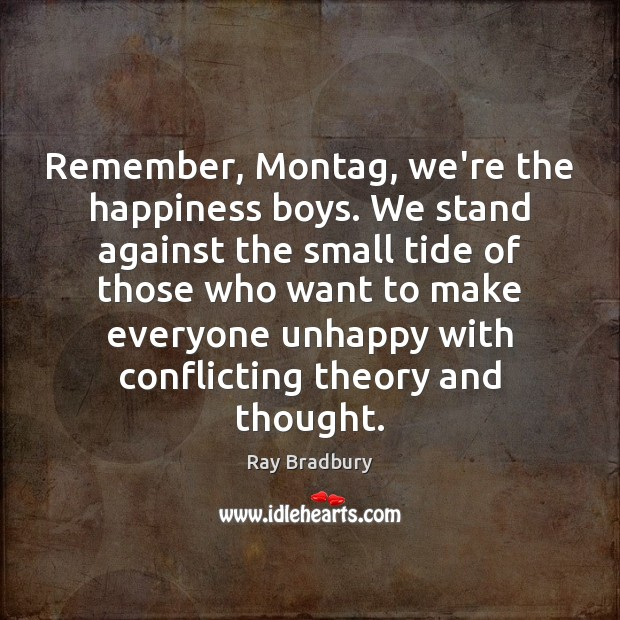 Remember, Montag, we're the happiness boys. We stand against the small tide Image