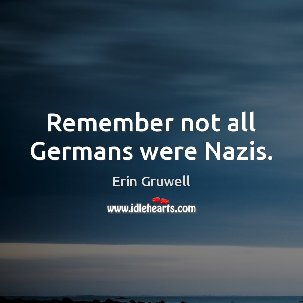 Remember not all Germans were Nazis. Image