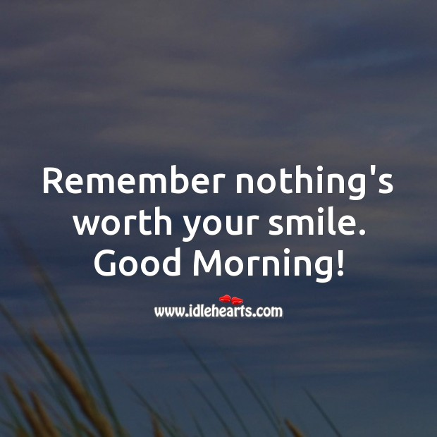 Image, Remember nothing's worth your smile. Good Morning!