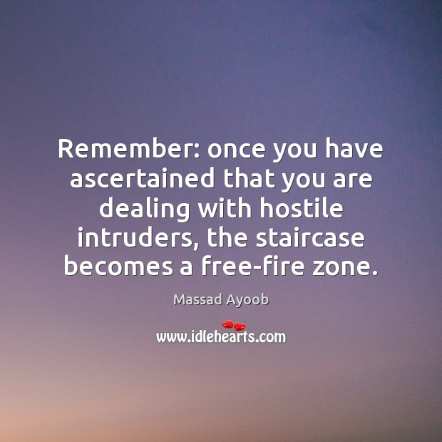 Image, Remember: once you have ascertained that you are dealing with hostile intruders,
