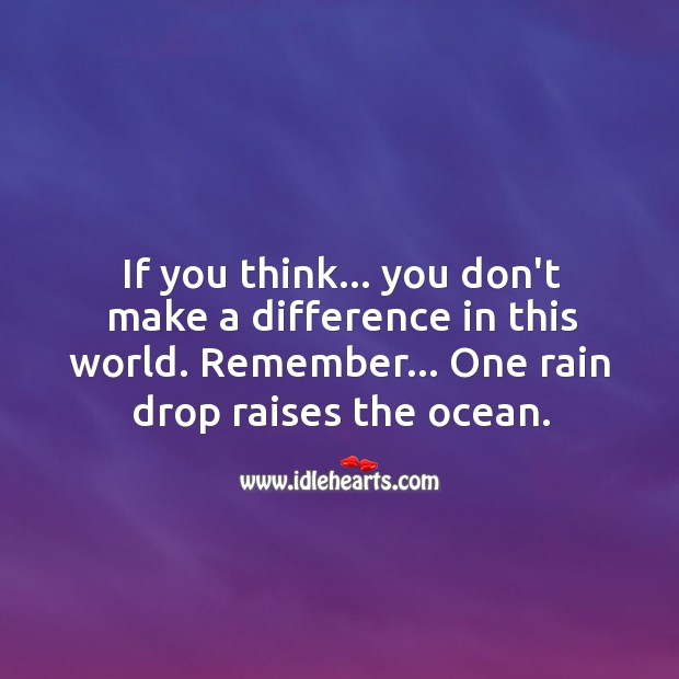 Remember… One drop can raise ocean. Image