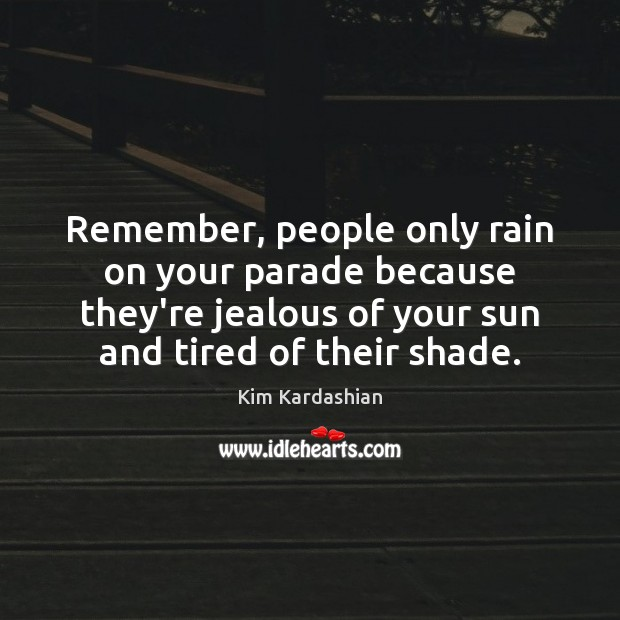 Remember, people only rain on your parade because they're jealous of your Kim Kardashian Picture Quote