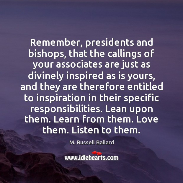Remember, presidents and bishops, that the callings of your associates are just Image