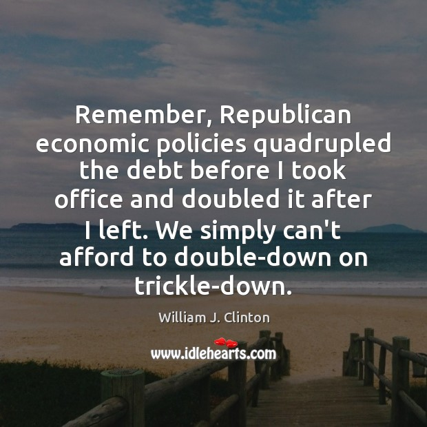 Remember, Republican economic policies quadrupled the debt before I took office and Image