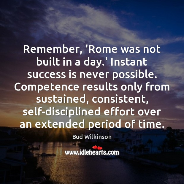 Image, Remember, 'Rome was not built in a day.' Instant success is