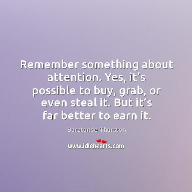 Image, Remember something about attention. Yes, it's possible to buy, grab, or