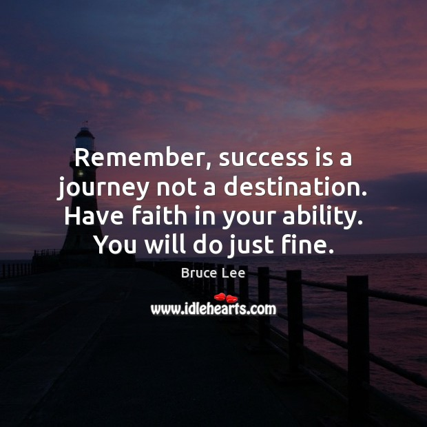 Remember, success is a journey not a destination. Have faith in your Journey Quotes Image