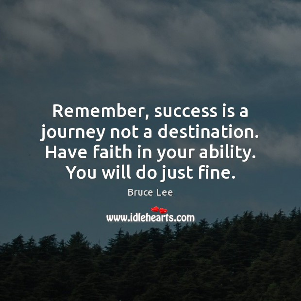 Remember, success is a journey not a destination. Have faith in your Image