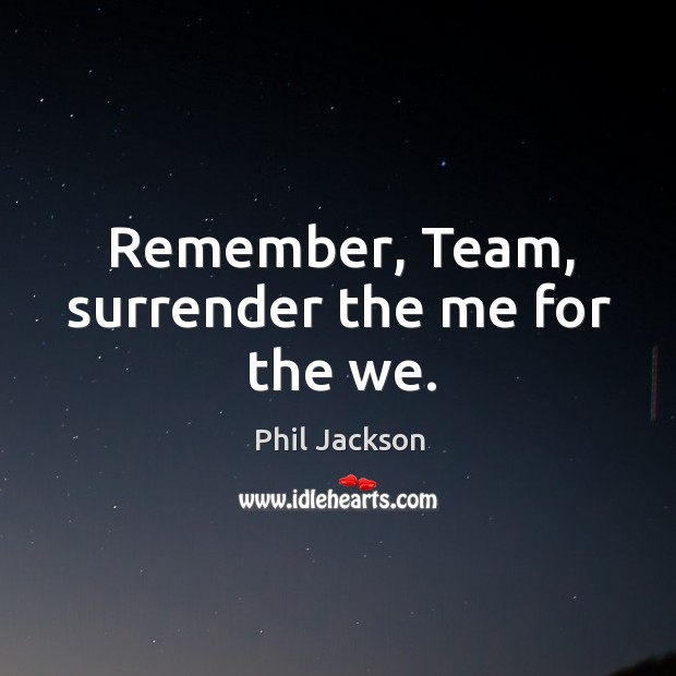 Image, Remember, Team, surrender the me for the we.