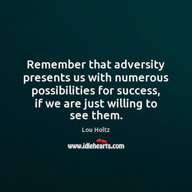 Remember that adversity presents us with numerous possibilities for success, if we Lou Holtz Picture Quote