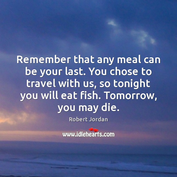 Remember that any meal can be your last. You chose to travel Image