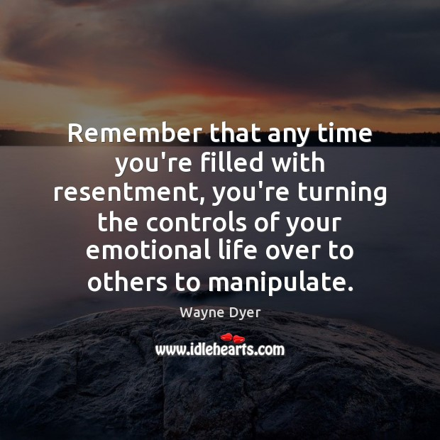 Image, Remember that any time you're filled with resentment, you're turning the controls