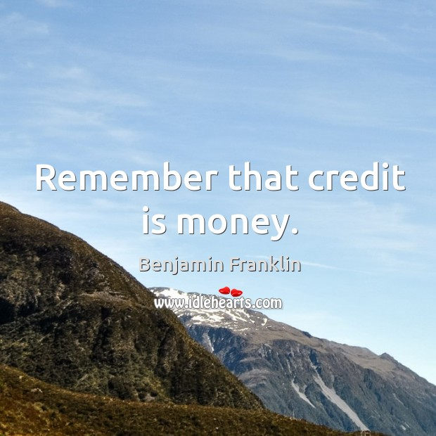 Remember that credit is money. Image