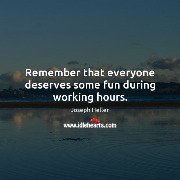 Remember that everyone deserves some fun during working hours. Image