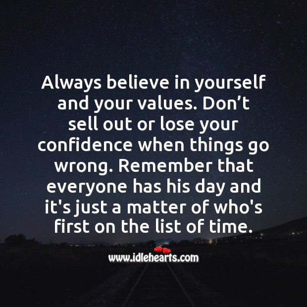 Remember that everyone has his day and it's just a matter of who's first on the list of time. Believe in Yourself Quotes Image