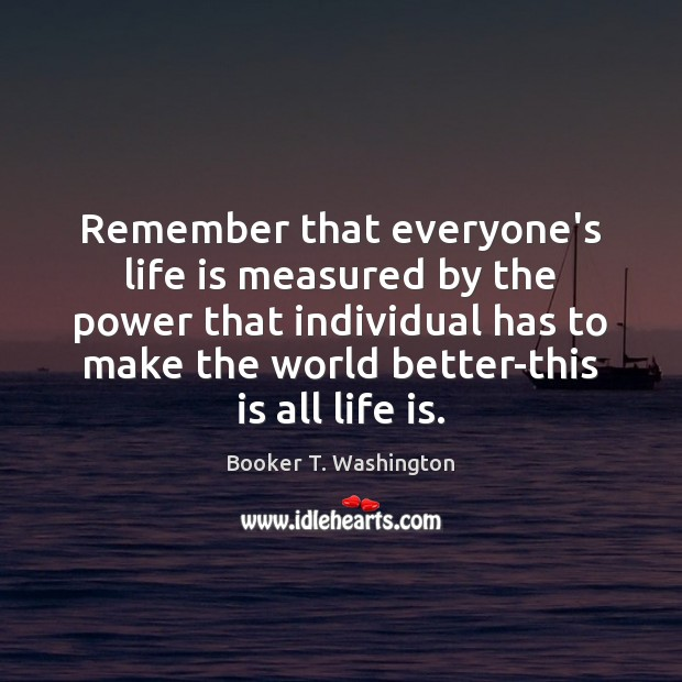 Image, Remember that everyone's life is measured by the power that individual has