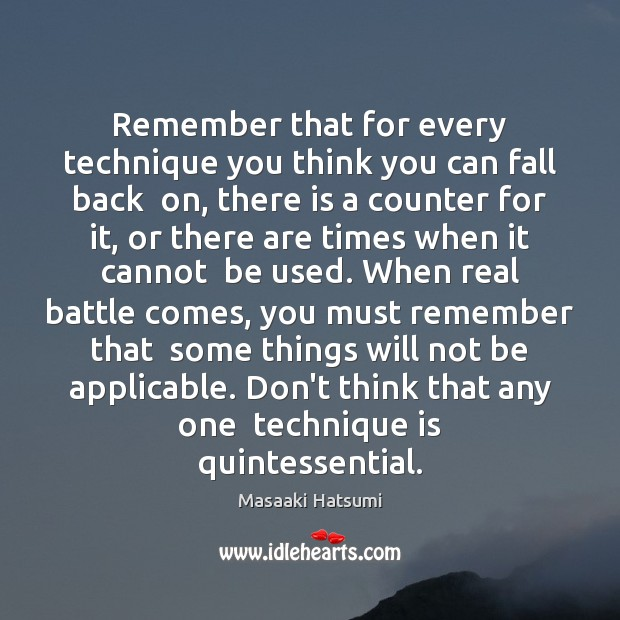 Remember that for every technique you think you can fall back  on, Image