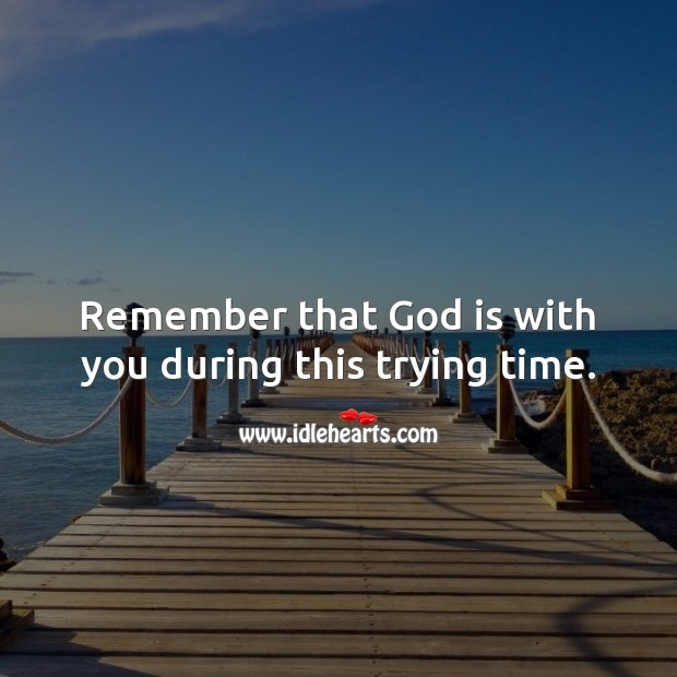 Remember that God is with you during this trying time. Image