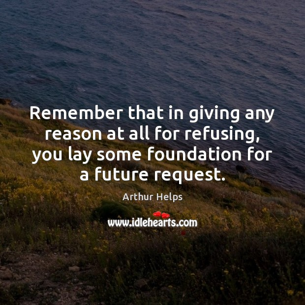 Image, Remember that in giving any reason at all for refusing, you lay