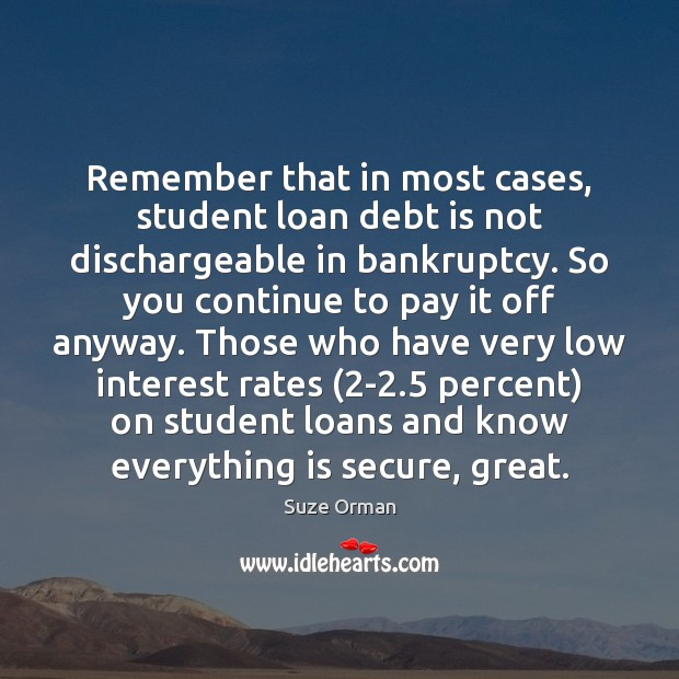 Remember that in most cases, student loan debt is not dischargeable in Debt Quotes Image