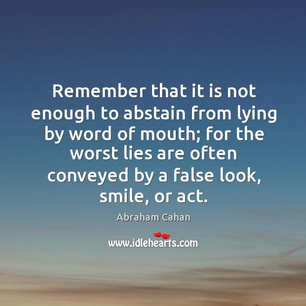 Image, Remember that it is not enough to abstain from lying by word of mouth; for the worst lies