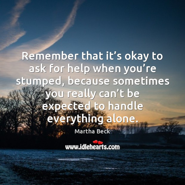 Remember that it's okay to ask for help when you're Martha Beck Picture Quote
