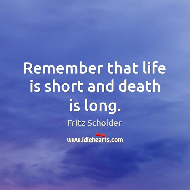 Remember that life is short and death is long. Image