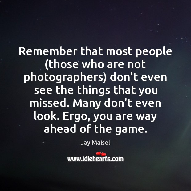 Image, Remember that most people (those who are not photographers) don't even see