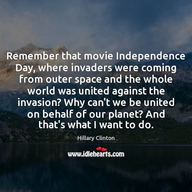 Remember that movie Independence Day, where invaders were coming from outer space Independence Day Quotes Image