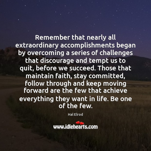 Image, Remember that nearly all extraordinary accomplishments began by overcoming a series of