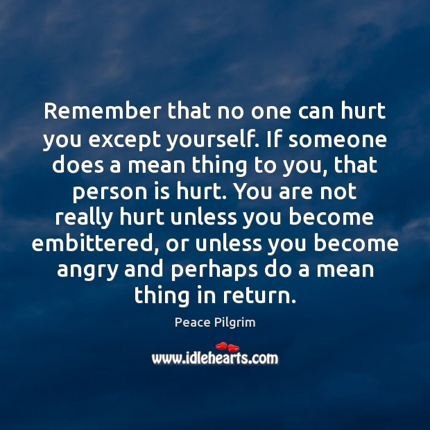 Image, Remember that no one can hurt you except yourself. If someone does