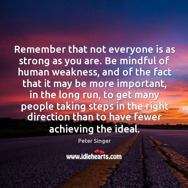 Remember that not everyone is as strong as you are. Be mindful Image
