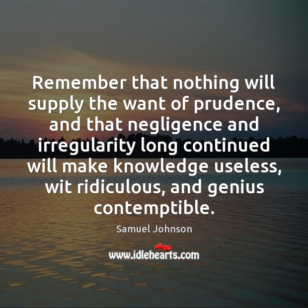 Image, Remember that nothing will supply the want of prudence, and that negligence