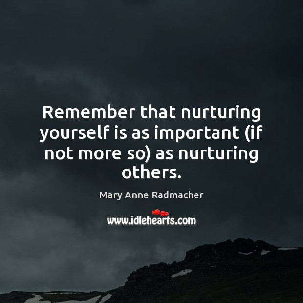 Remember that nurturing yourself is as important (if not more so) as nurturing others. Image